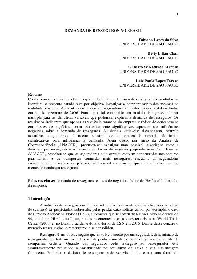 1 DEMANDA DE RESSEGUROS NO BRASIL Fabiana Lopes da Silva UNIVERSIDADE DE SÃO PAULO Betty Lilian Chan UNIVERSIDADE DE SÃO P...