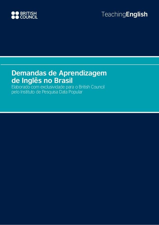 TeachingEnglish Demandas de Aprendizagem de Inglês no Brasil Elaborado com exclusividade para o British Council pelo Insti...