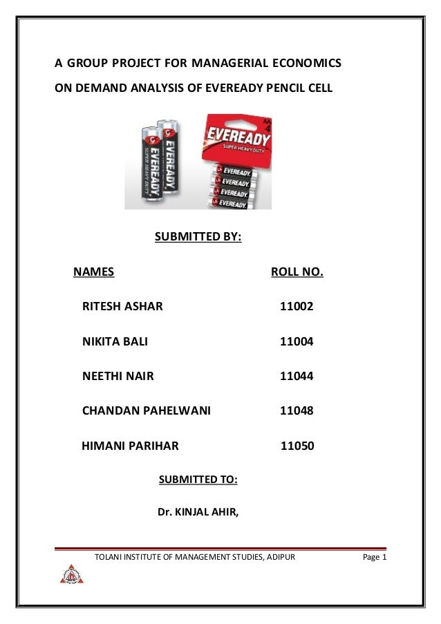 A GROUP PROJECT FOR MANAGERIAL ECONOMICSON DEMAND ANALYSIS OF EVEREADY PENCIL CELL                   SUBMITTED BY:  NAMES ...
