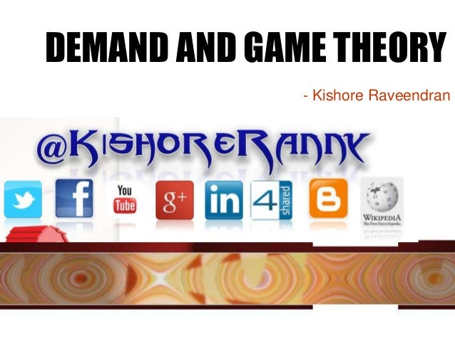 DEMAND AND GAME THEORY - Kishore Raveendran