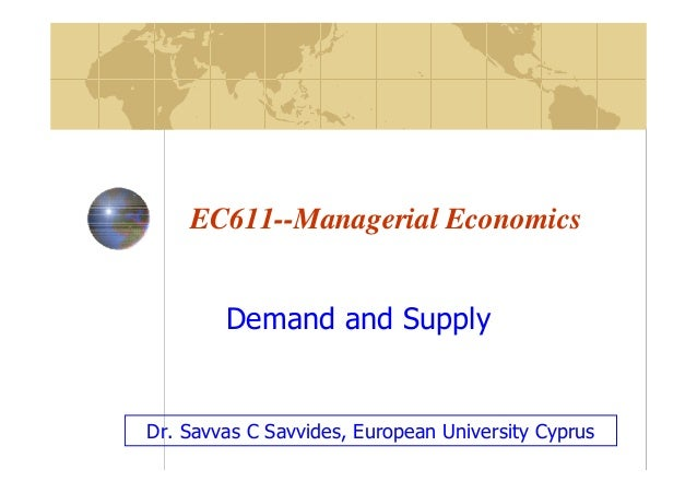 EC611--Managerial Economics Demand and Supply  Dr. Savvas C Savvides, European University Cyprus