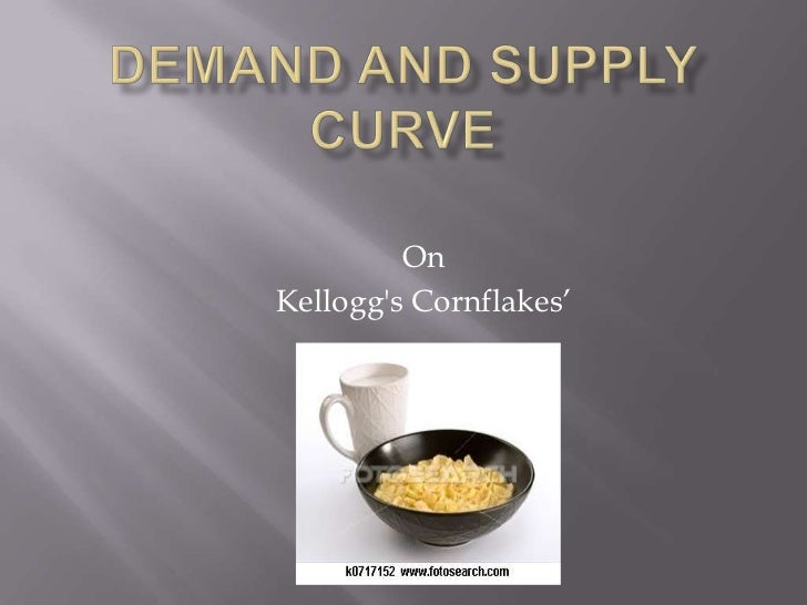 DEMAND AND SUPPLY CURVE<br />On<br />Kellogg's Cornflakes'<br />