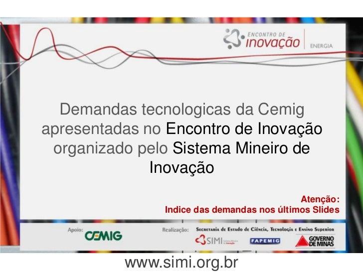 DemandastecnologicasdaCemigapresentadas no Encontro de InovaçãoorganizadopeloSistemaMineiro de Inovação<br />Atenção:<br /...