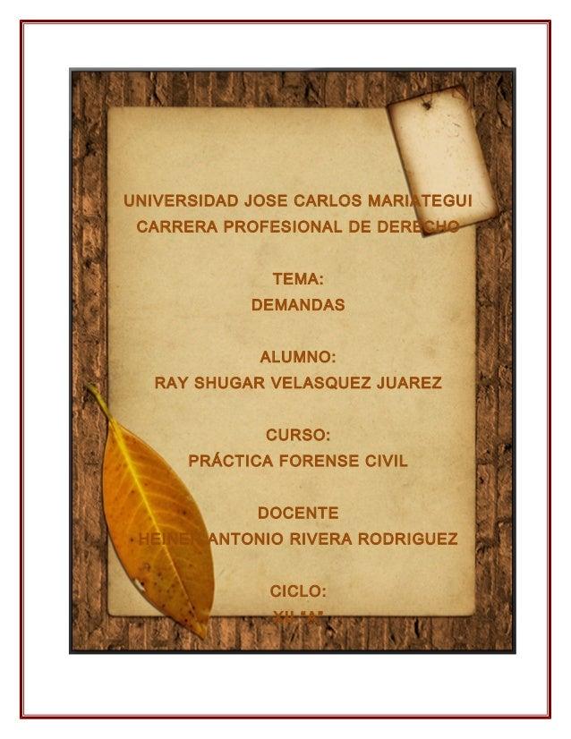 UNIVERSIDAD JOSE CARLOS MARIATEGUI  CARRERA PROFESIONAL DE DERECHO  TEMA:  DEMANDAS  ALUMNO:  RAY SHUGAR VELASQUEZ JUAREZ ...