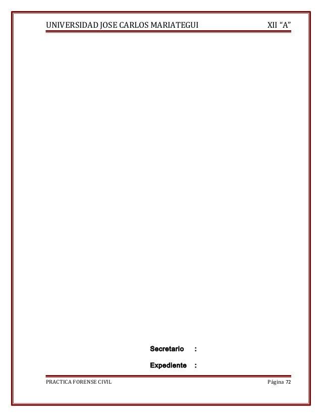 """UNIVERSIDAD JOSE CARLOS MARIATEGUI XII """"A""""  Secretario :  Expediente :  PRACTICA FORENSE CIVIL Página 72"""