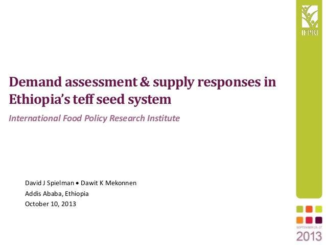 Demandassessment& supply responsesin Ethiopia'steff seed system David J Spielman  Dawit K Mekonnen Addis Ababa, Ethiopia ...