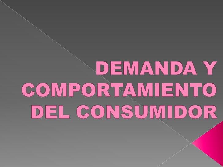 DEMANDA Y COMPORTAMIENTO DEL CONSUMIDOR<br />