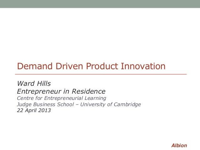 AlbionDemand Driven Product InnovationWard HillsEntrepreneur in ResidenceCentre for Entrepreneurial LearningJudge Business...