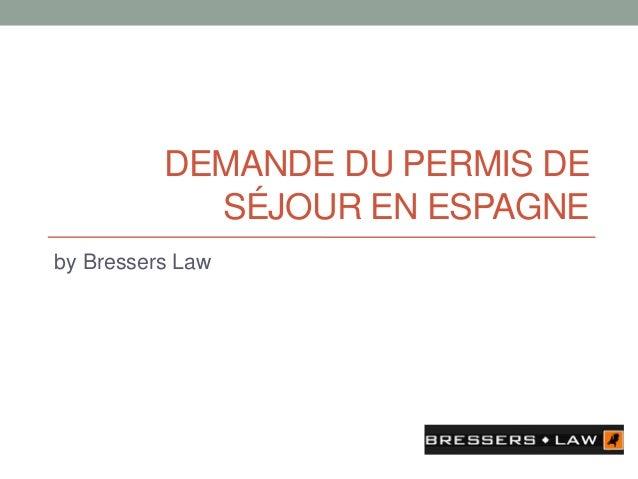 DEMANDE DU PERMIS DE SÉJOUR EN ESPAGNE by Bressers Law