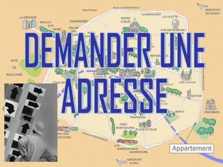 DEMANDER UNE  ADRESSE
