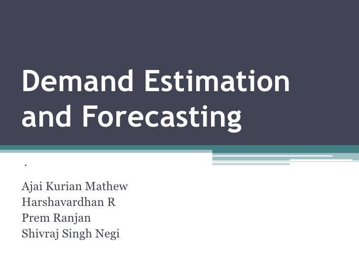 Demand Estimationand Forecasting<br />.<br />AjaiKurian Mathew <br />Harshavardhan R<br />PremRanjan<br />Shivraj Singh Ne...