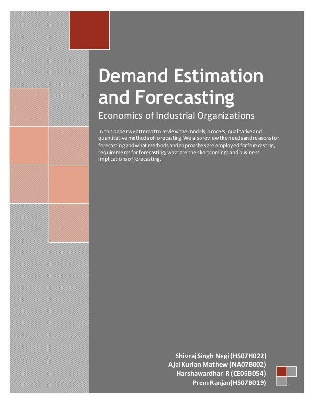 Demand Estimation and ForecastingEconomics of Industrial OrganizationsIn this paper we attempt to review the models, proce...