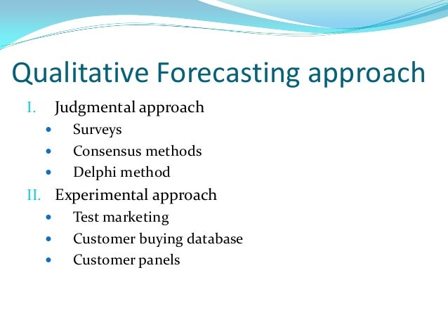 three qualitative forecasting methods 3 understanding forecast levels and methods this chapter contains the following topics: section 31, forecast performance evaluation criteria section 32, forecasting methods.