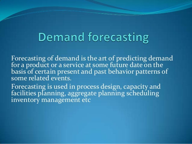 Forecasting of demand is the art of predicting demand for a product or a service at some future date on the basis of certa...