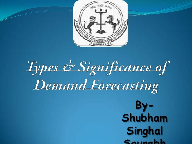 Types & Significance of Demand Forecasting<br />By-<br />ShubhamSinghalSaurabhTripathi<br />