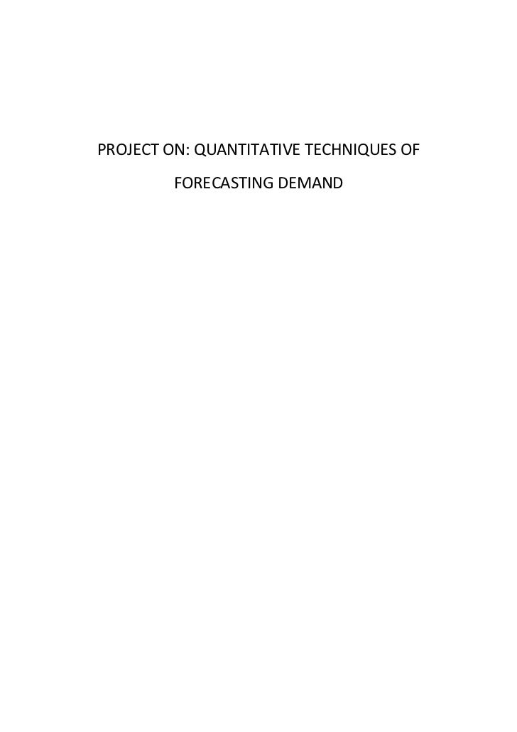 PROJECT ON: QUANTITATIVE TECHNIQUES OF         FORECASTING DEMAND
