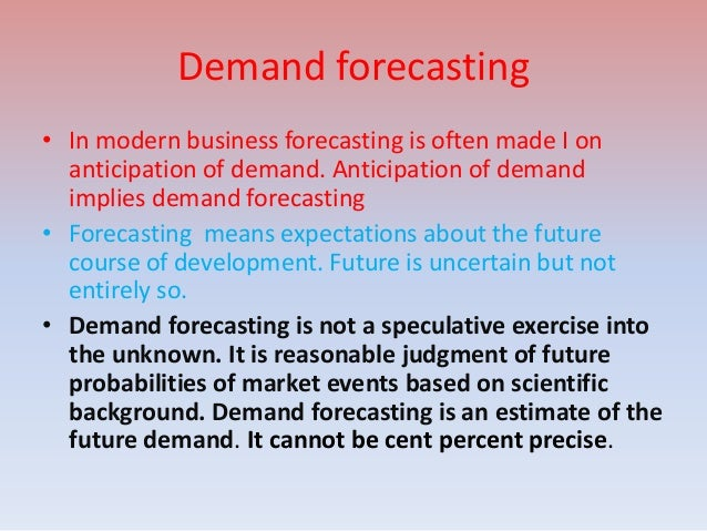 Demand forecasting• In modern business forecasting is often made I on  anticipation of demand. Anticipation of demand  imp...