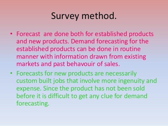 a survey report on demand forecasting Top 5 techniques of demand forecasting  many companies conduct periodical survey of consumers' buying interest to know when and how much they  report a.