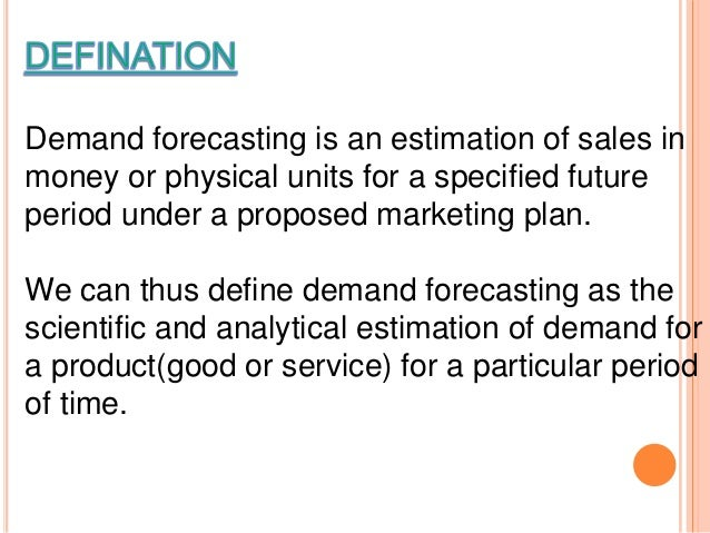 demand estimation forecasting Electronic market in pakistan now a days deal with an uncertain and varying business environment due to incessant change in technology and economic conditions the objective of study is to calculate elasticities, demand estimation, and forecasted demand of lg air conditioner time series data for the.