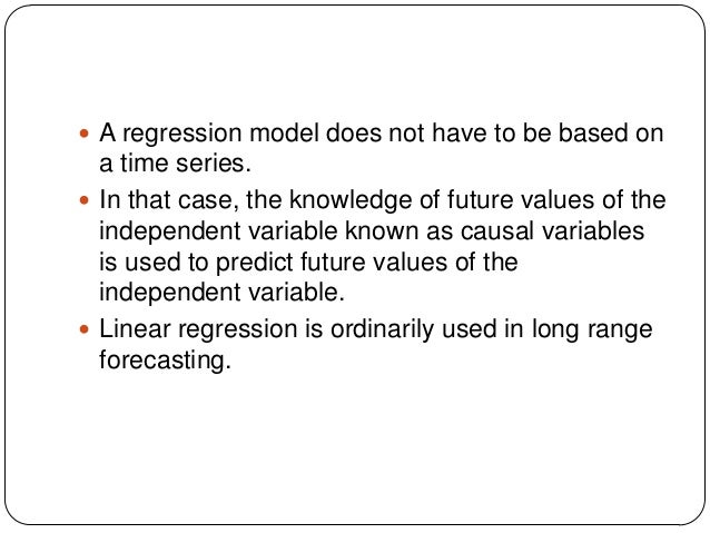  A regression model does not have to be based on  a time series.  In that case, the knowledge of future values of the in...