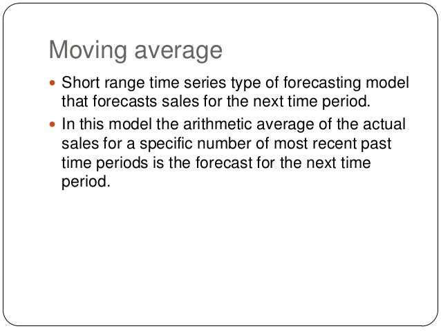 Moving average  Short range time series type of forecasting model  that forecasts sales for the next time period.  In th...