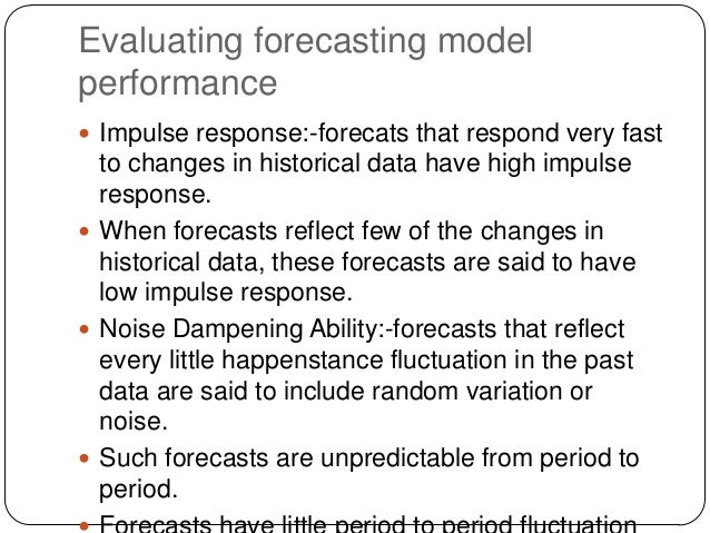 Evaluating forecasting model performance  Impulse response:-forecats that respond very fast  to changes in historical dat...