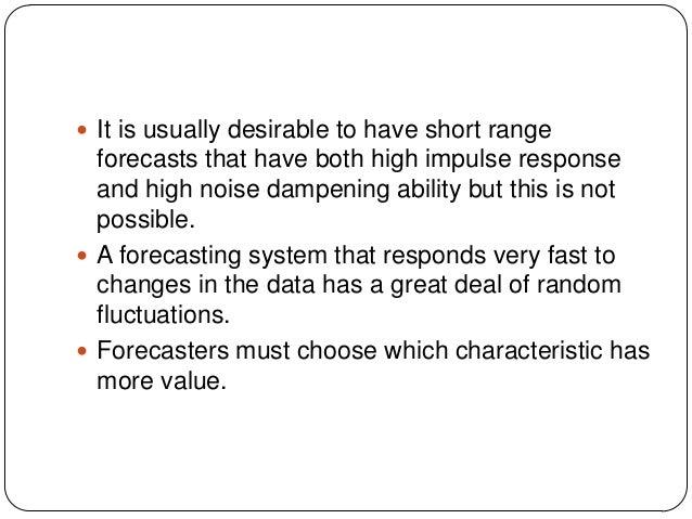  It is usually desirable to have short range  forecasts that have both high impulse response and high noise dampening abi...