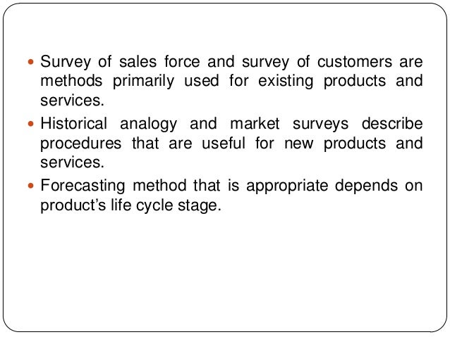  Survey of sales force and survey of customers are  methods primarily used for existing products and services.  Historic...