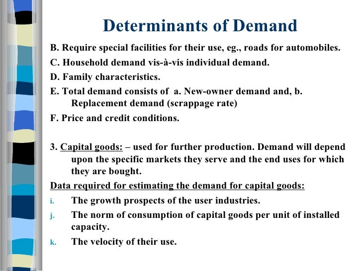 the major determinants of demand and Demand, or a population's need or desire to purchase a good, changes depending upon several factors these factors are called the determinants of demand and a.