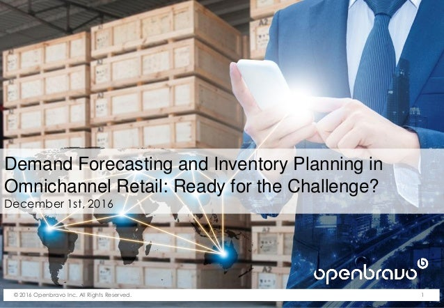 © 2016 Openbravo Inc. All Rights Reserved. 1 Demand Forecasting and Inventory Planning in Omnichannel Retail: Ready for th...