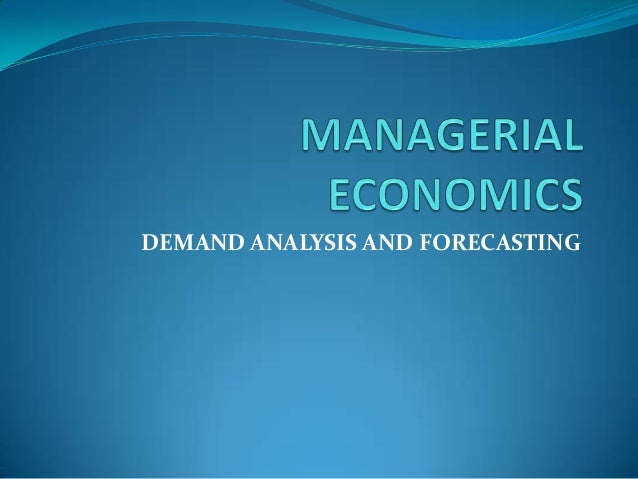 DEMAND ANALYSIS AND FORECASTING