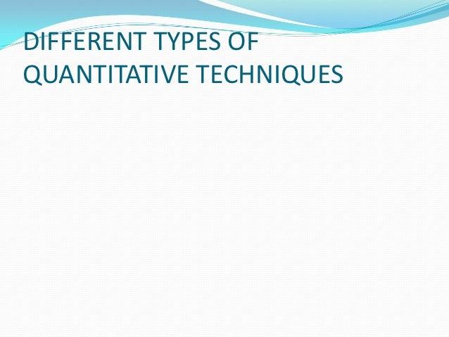DIFFERENT TYPES OFQUANTITATIVE TECHNIQUES