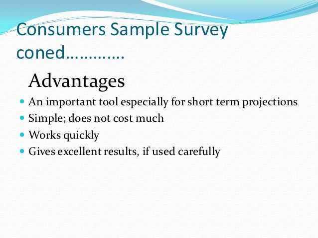 Consumers Sample Surveyconed…………. Advantages An important tool especially for short term projections Simple; does not co...