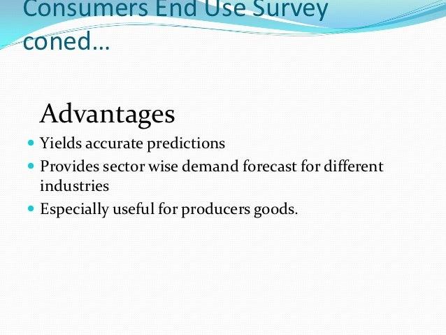 Consumers End Use Surveyconed… Advantages Yields accurate predictions Provides sector wise demand forecast for different...