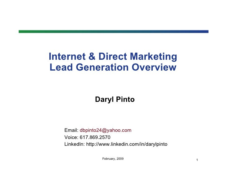 Internet & Direct Marketing Lead Generation Overview Daryl Pinto Email:  [email_address] Voice: 617.869.2570 LinkedIn:  ht...