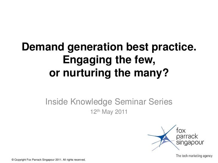 Demand generation best practice. Engaging the few, or nurturing the many?<br />Inside Knowledge Seminar Series<br />12th M...