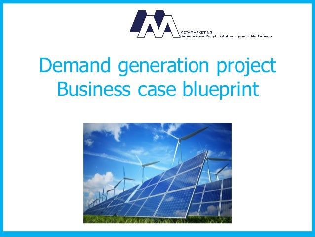 Demand generation project  Business case blueprint