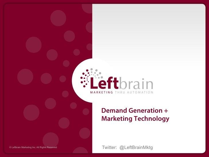 Demand Generation +                                                 Marketing Technology© Leftbrain Marketing Inc. All Rig...