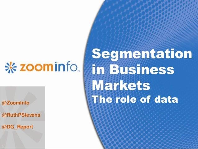 Segmentation                in Business                Markets@ZoomInfo       The role of data@RuthPStevens@DG_Report1