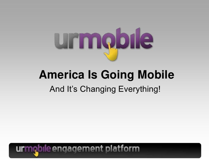 America Is Going Mobile<br />And It's Changing Everything!<br />