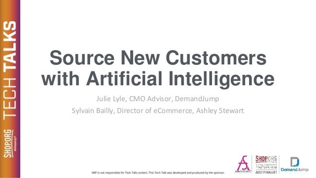 Source New Customers with Artificial Intelligence Julie Lyle, CMO Advisor, DemandJump Sylvain Bailly, Director of eCommerc...