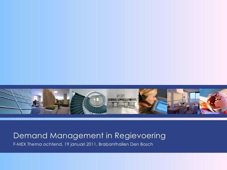 Demand Management in Regievoering F-MEX Thema ochtend, 19 januari 2011, Brabanthallen Den Bosch