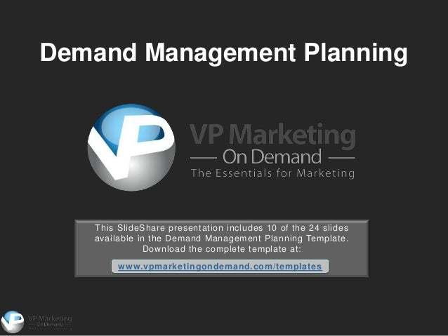 Demand Management Planning   This SlideShare presentation includes 10 of the 24 slides   available in the Demand Managemen...