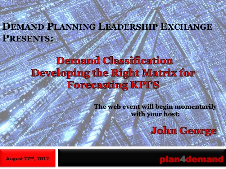 DEMAND PLANNING LEADERSHIP EXCHANGEPRESENTS:                    The web event will begin momentarily                      ...