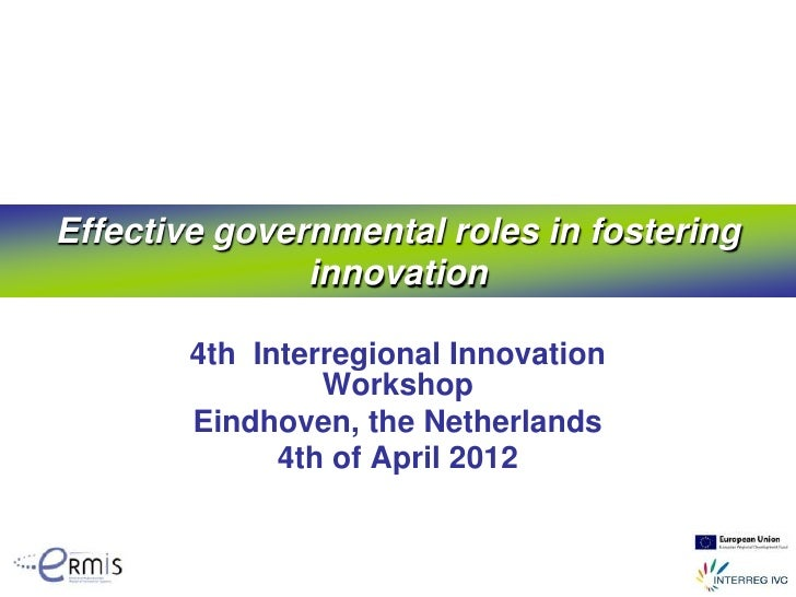 Effective governmental roles in fostering               innovation        4th Interregional Innovation                 Wor...