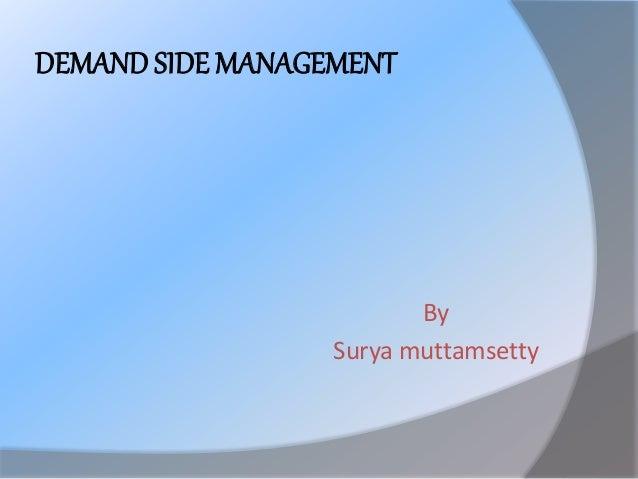 DEMAND SIDE MANAGEMENT By Surya muttamsetty