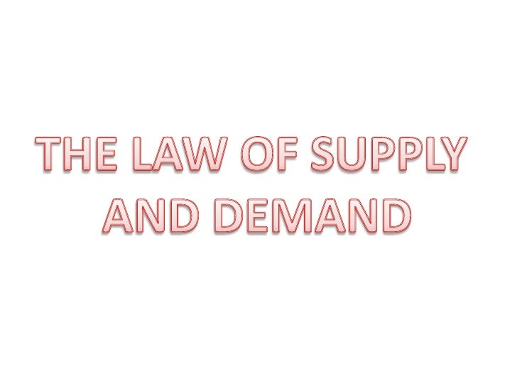 THE LAW OF SUPPLY <br />AND DEMAND<br />