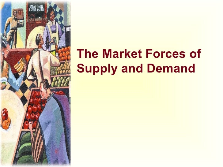the market forces of supply and demand Chapter 4/the market forces of supply and demand ) 75 problems and applications 1 a cold weather damages the orange crop, reducing the supply of oranges.