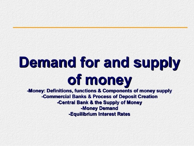 Demand for and supplyDemand for and supply of moneyof money -Money: Definitions, functions & Components of money supply-Mo...