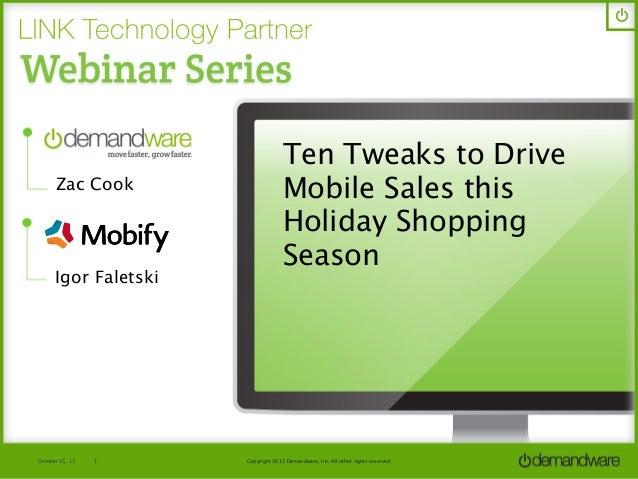 Zac Cook  Igor Faletski  October 15, 13  1  Ten Tweaks to Drive Mobile Sales this Holiday Shopping Season  Copyright 2013 ...